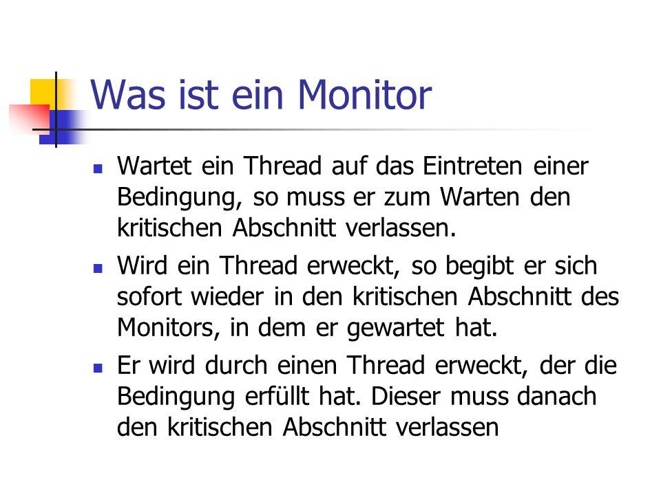 Was ist ein Monitor Wartet ein Thread auf das Eintreten einer Bedingung, so muss er zum Warten den kritischen Abschnitt verlassen.