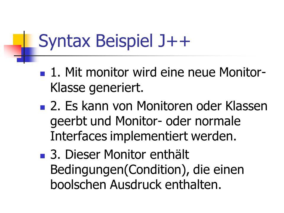 Syntax Beispiel J++ 1. Mit monitor wird eine neue Monitor- Klasse generiert.
