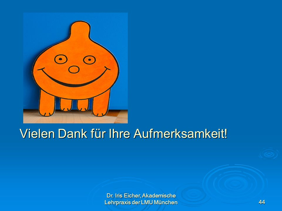 Dr. Iris Eicher, Akademische Lehrpraxis der LMU München44 Vielen Dank für Ihre Aufmerksamkeit!