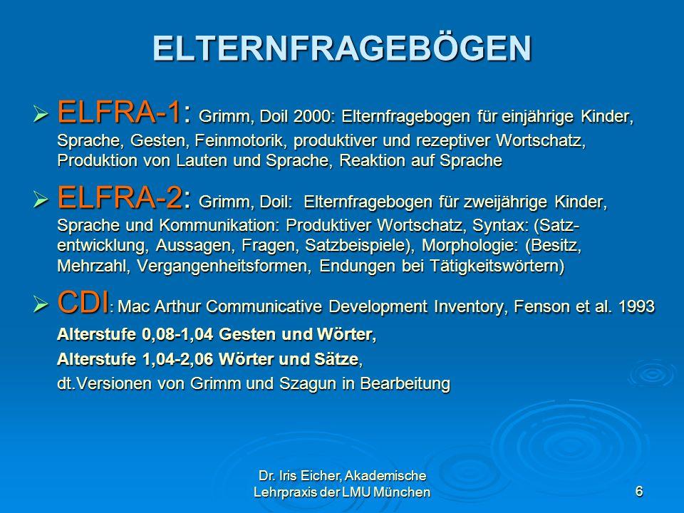 Dr. Iris Eicher, Akademische Lehrpraxis der LMU München6 ELTERNFRAGEBÖGEN ELFRA-1: Grimm, Doil 2000: Elternfragebogen für einjährige Kinder, Sprache,