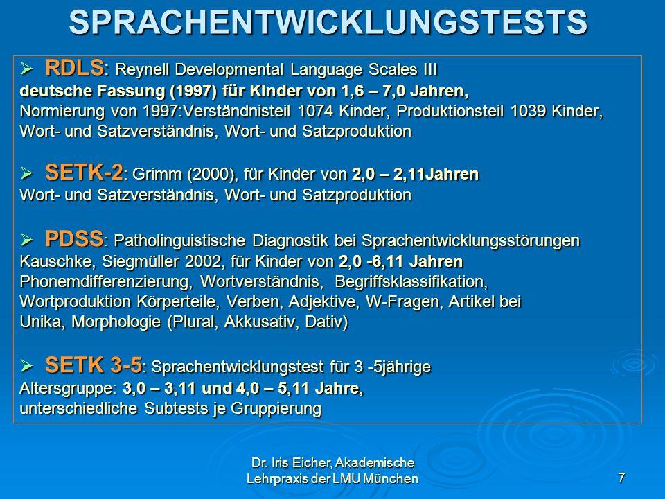 Dr. Iris Eicher, Akademische Lehrpraxis der LMU München7SPRACHENTWICKLUNGSTESTS RDLS : Reynell Developmental Language Scales III RDLS : Reynell Develo