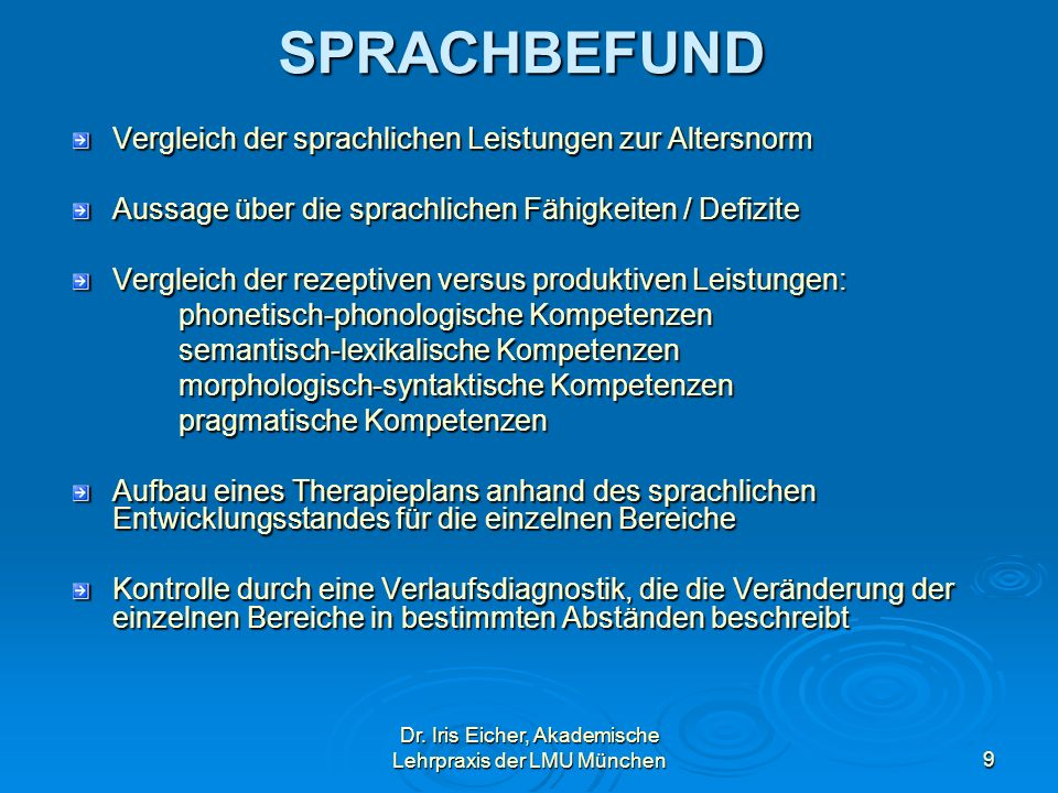Dr. Iris Eicher, Akademische Lehrpraxis der LMU München9 SPRACHBEFUND Vergleich der sprachlichen Leistungen zur Altersnorm Aussage über die sprachlich
