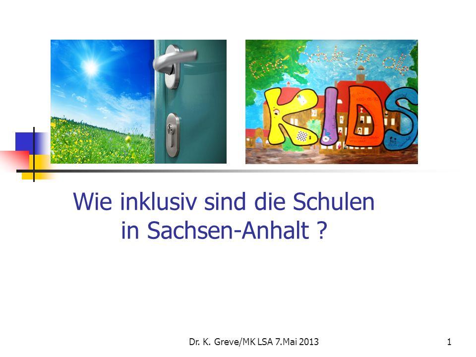 Wie inklusiv sind die Schulen in Sachsen-Anhalt ? Dr. K. Greve/MK LSA 7.Mai 20131
