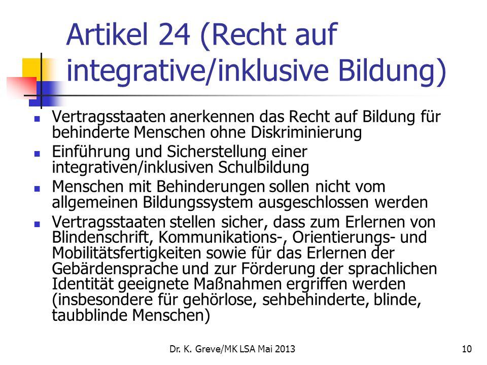 10 Artikel 24 (Recht auf integrative/inklusive Bildung) Vertragsstaaten anerkennen das Recht auf Bildung für behinderte Menschen ohne Diskriminierung