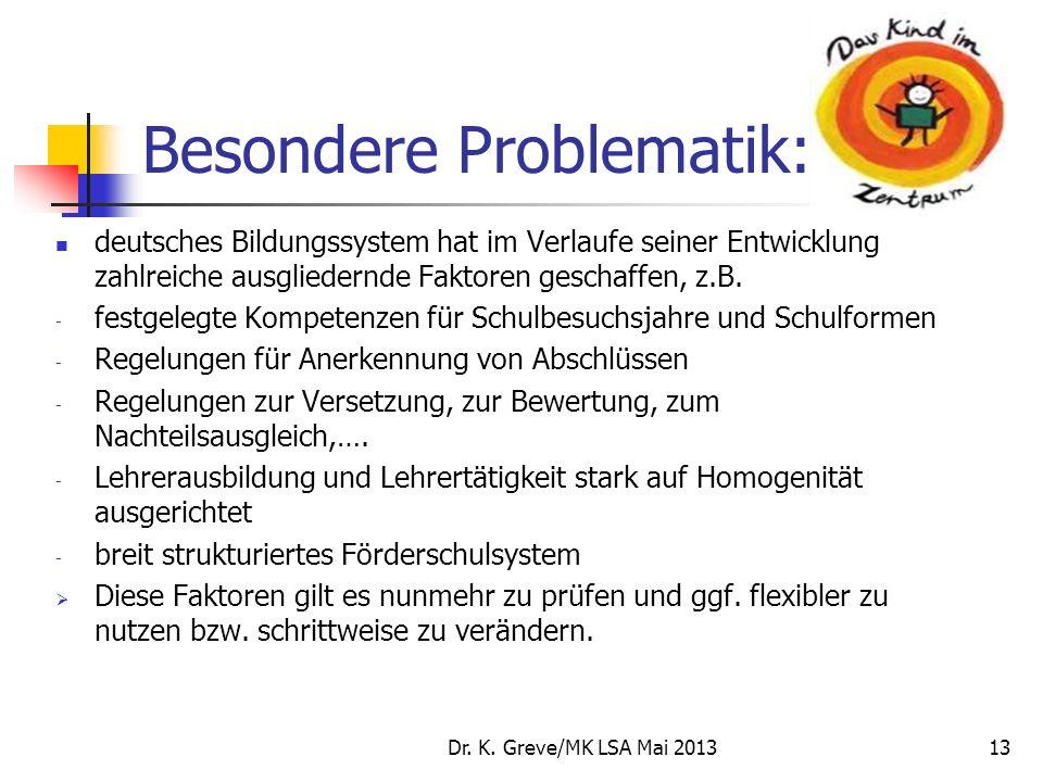 Besondere Problematik: deutsches Bildungssystem hat im Verlaufe seiner Entwicklung zahlreiche ausgliedernde Faktoren geschaffen, z.B. - festgelegte Ko