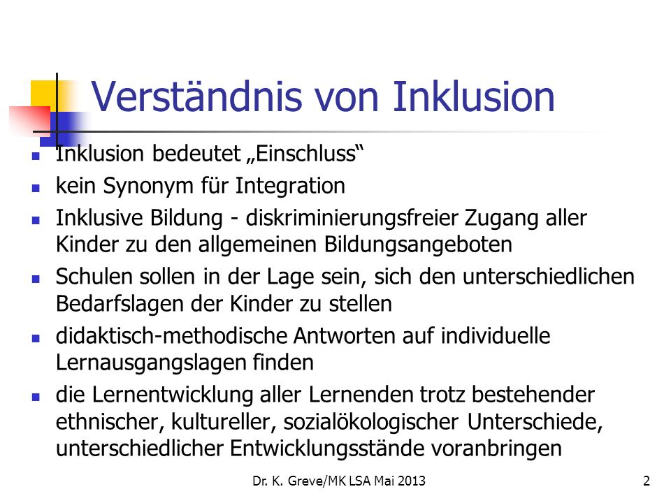 Verständnis von Inklusion Inklusion bedeutet Einschluss kein Synonym für Integration Inklusive Bildung - diskriminierungsfreier Zugang aller Kinder zu