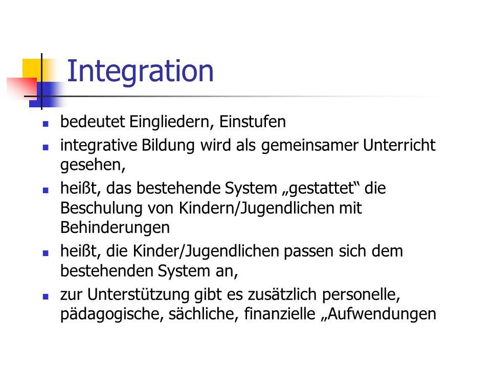 Integration bedeutet Eingliedern, Einstufen integrative Bildung wird als gemeinsamer Unterricht gesehen, heißt, das bestehende System gestattet die Be