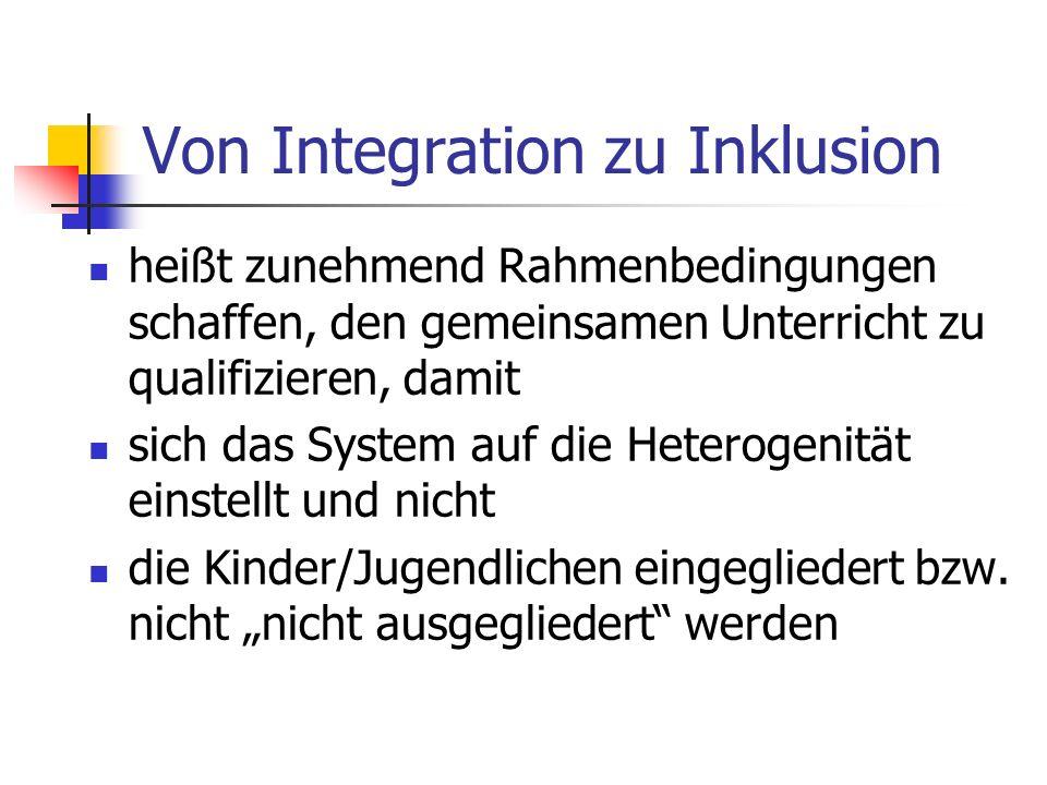 Von Integration zu Inklusion heißt zunehmend Rahmenbedingungen schaffen, den gemeinsamen Unterricht zu qualifizieren, damit sich das System auf die He