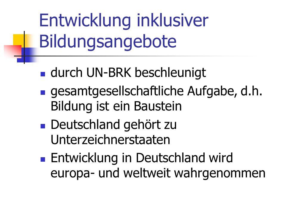 Entwicklung inklusiver Bildungsangebote durch UN-BRK beschleunigt gesamtgesellschaftliche Aufgabe, d.h. Bildung ist ein Baustein Deutschland gehört zu