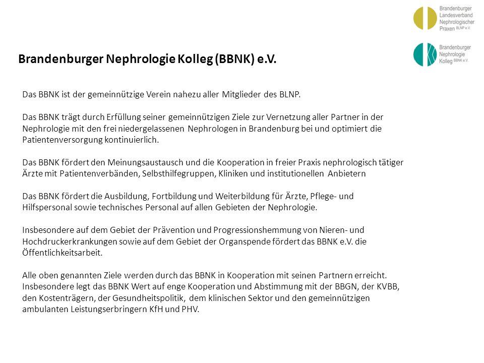 BBGN Brandenburger Nephrologie Kolleg (BBNK) e.V. Das BBNK ist der gemeinnützige Verein nahezu aller Mitglieder des BLNP. Das BBNK trägt durch Erfüllu