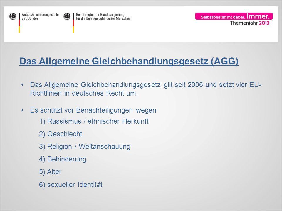 Das Allgemeine Gleichbehandlungsgesetz (AGG) Das Allgemeine Gleichbehandlungsgesetz gilt seit 2006 und setzt vier EU- Richtlinien in deutsches Recht u