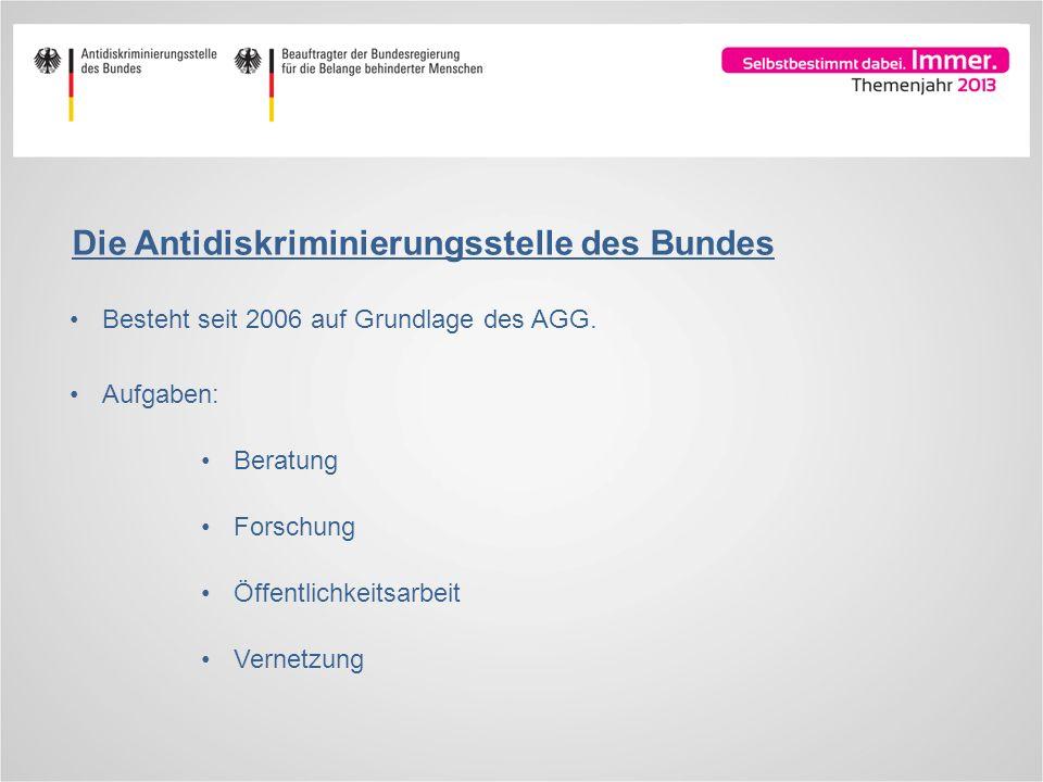 Die Antidiskriminierungsstelle des Bundes Besteht seit 2006 auf Grundlage des AGG. Aufgaben: Beratung Forschung Öffentlichkeitsarbeit Vernetzung