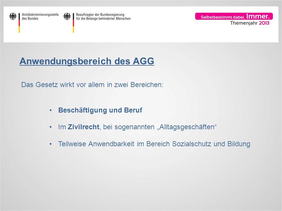 Anwendungsbereich des AGG Das Gesetz wirkt vor allem in zwei Bereichen: Beschäftigung und Beruf Im Zivilrecht, bei sogenannten Alltagsgeschäften Teilw