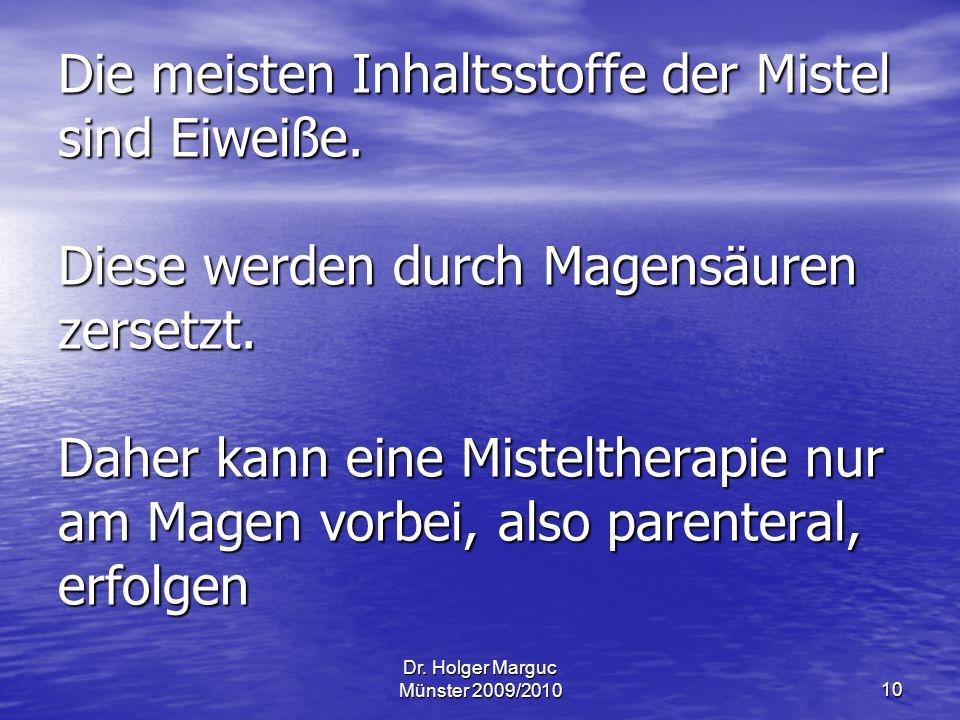 Dr.Holger Marguc Münster 2009/201010 Die meisten Inhaltsstoffe der Mistel sind Eiweiße.