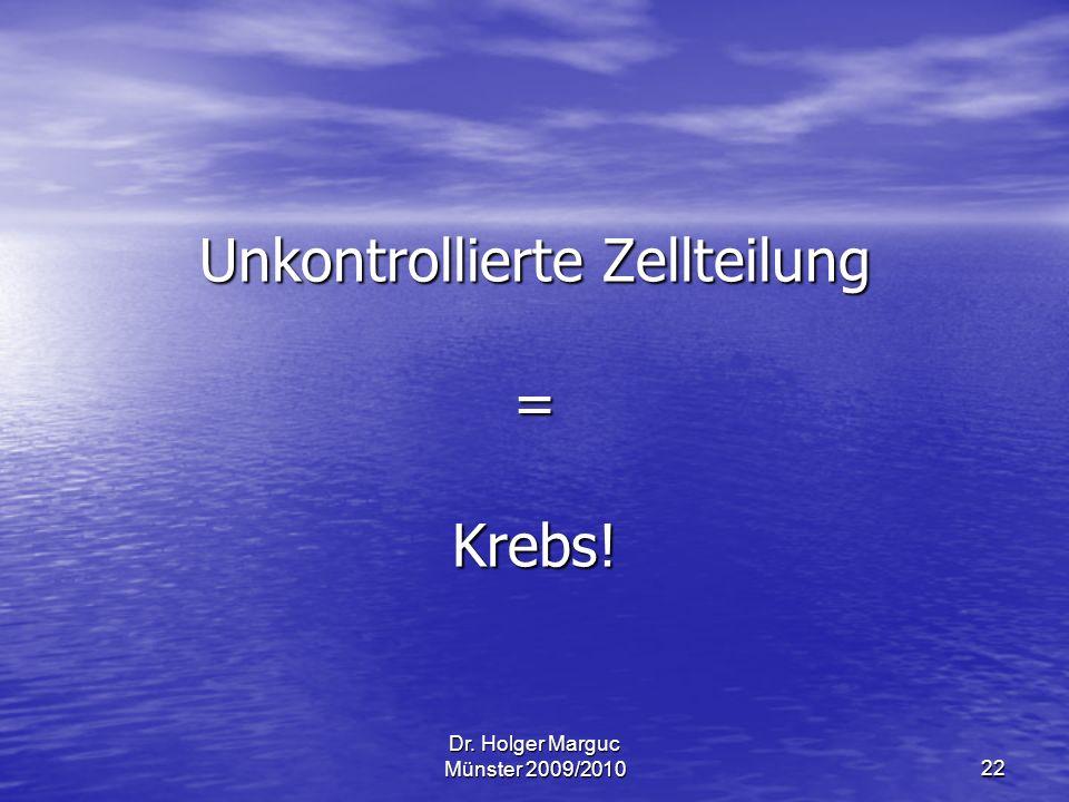 Dr. Holger Marguc Münster 2009/201022 Unkontrollierte Zellteilung = Krebs!