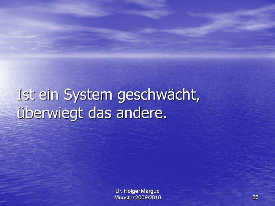 Dr. Holger Marguc Münster 2009/201025 Ist ein System geschwächt, überwiegt das andere.