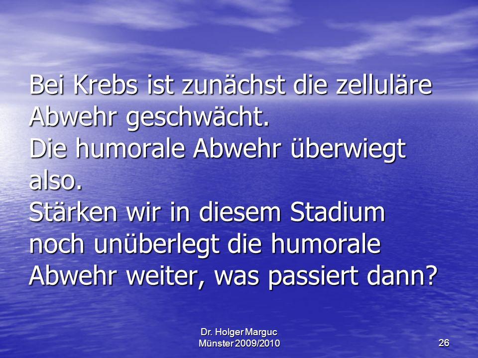 Dr.Holger Marguc Münster 2009/201026 Bei Krebs ist zunächst die zelluläre Abwehr geschwächt.