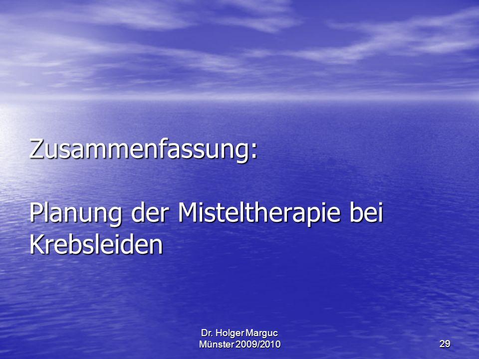 Dr. Holger Marguc Münster 2009/201029 Zusammenfassung: Planung der Misteltherapie bei Krebsleiden