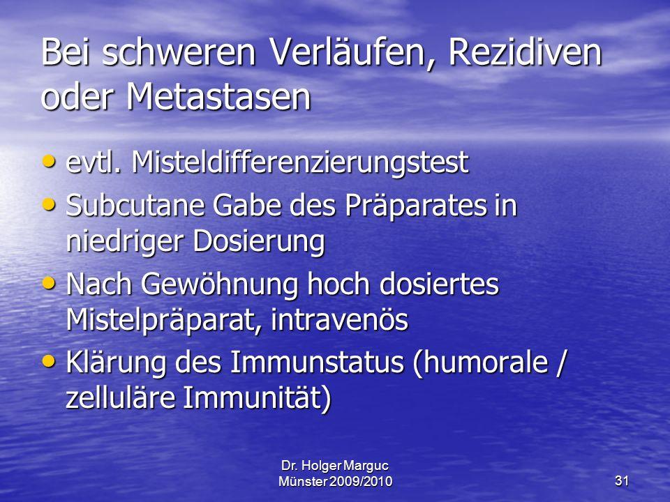 Dr.Holger Marguc Münster 2009/201031 Bei schweren Verläufen, Rezidiven oder Metastasen evtl.