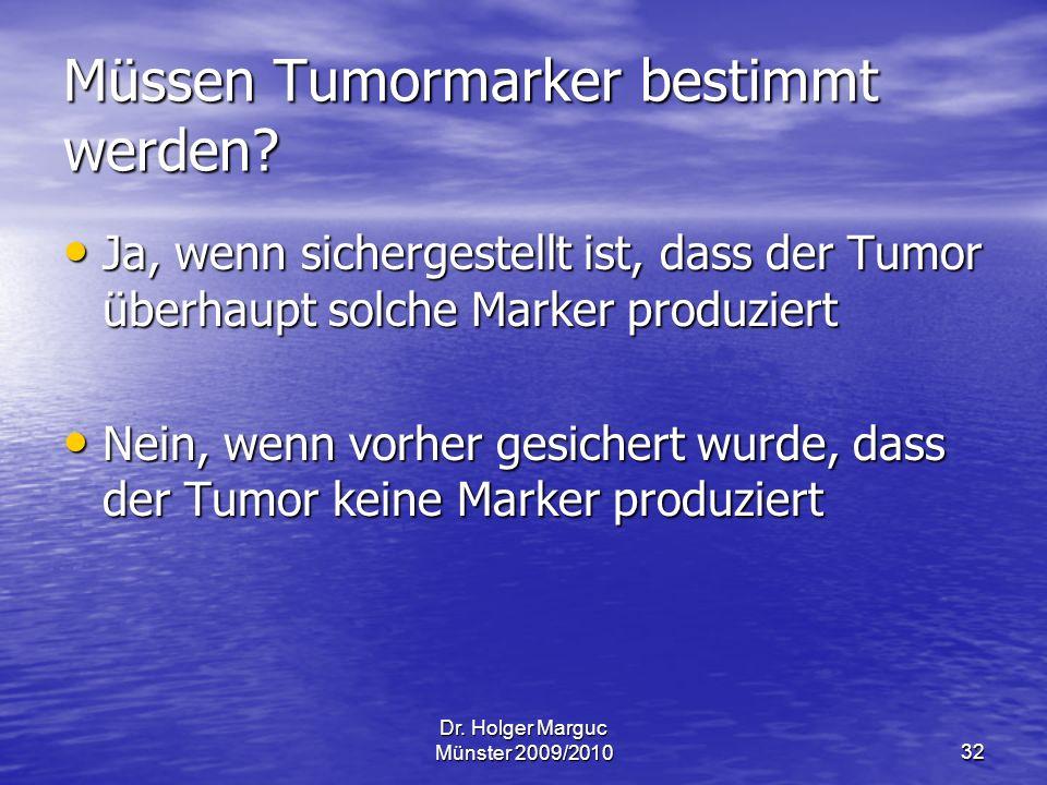 Dr.Holger Marguc Münster 2009/201032 Müssen Tumormarker bestimmt werden.