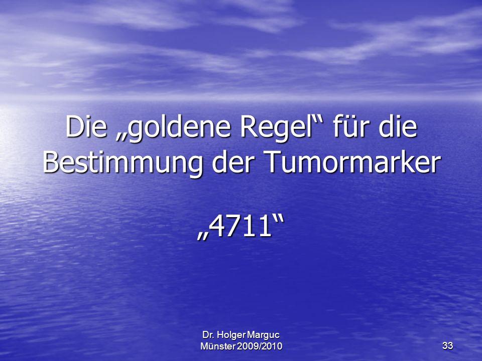 Dr. Holger Marguc Münster 2009/2010 33 Die goldene Regel für die Bestimmung der Tumormarker 4711