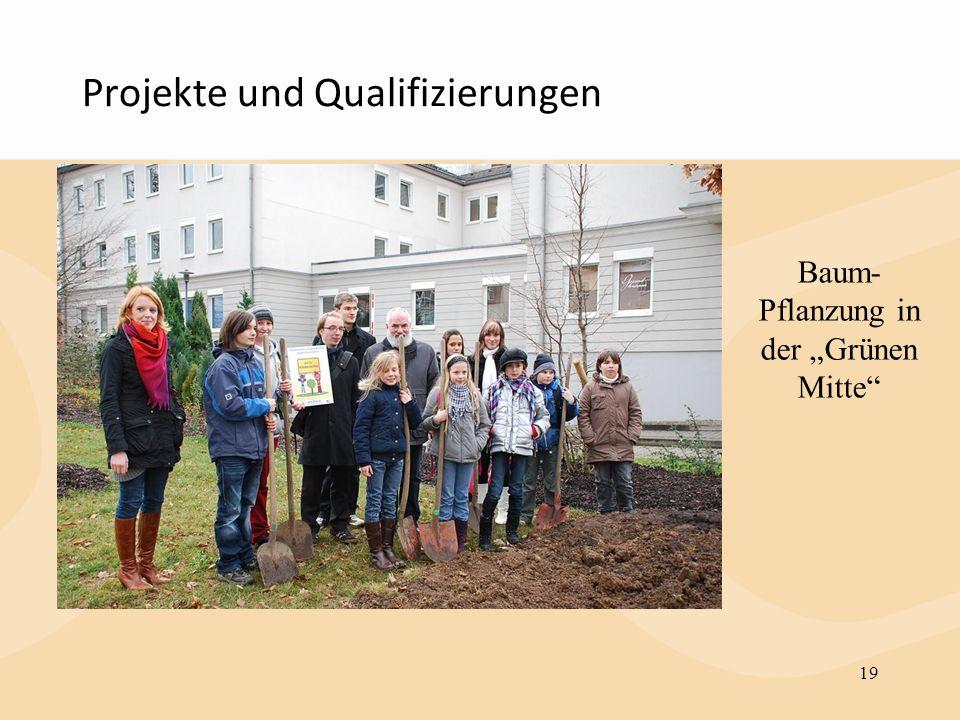 Projekte und Qualifizierungen 19 Baum- Pflanzung in der Grünen Mitte