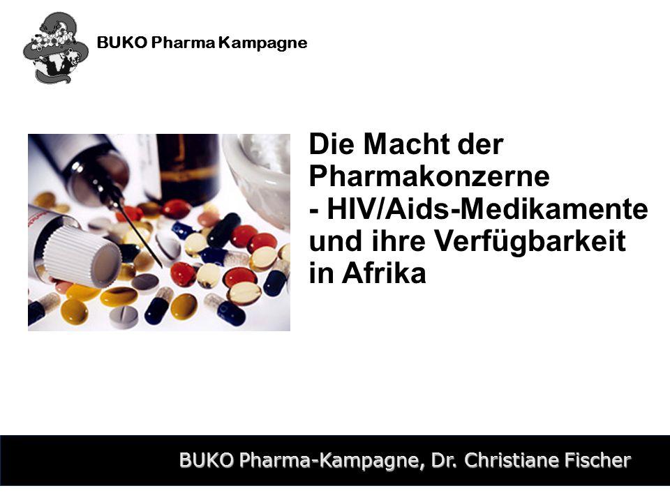 BUKO Pharma-Kampagne1 Die Macht der Pharmakonzerne - HIV/Aids-Medikamente und ihre Verfügbarkeit in Afrika BUKO Pharma-Kampagne, Dr. Christiane Fische