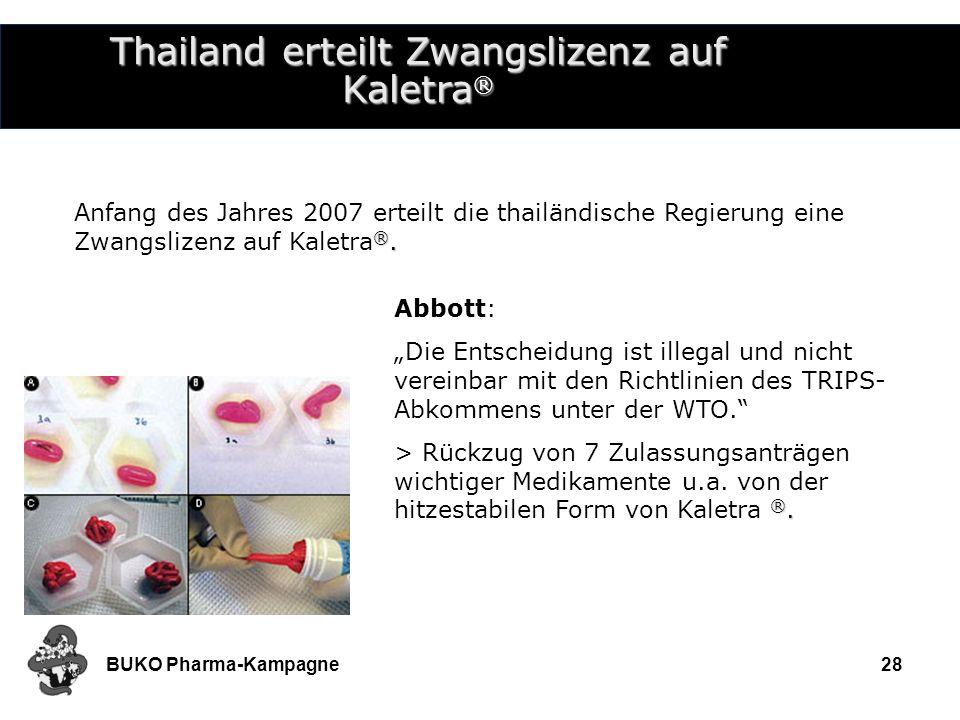 BUKO Pharma-Kampagne28 Thailand erteilt Zwangslizenz auf Kaletra ® ®. Anfang des Jahres 2007 erteilt die thailändische Regierung eine Zwangslizenz auf