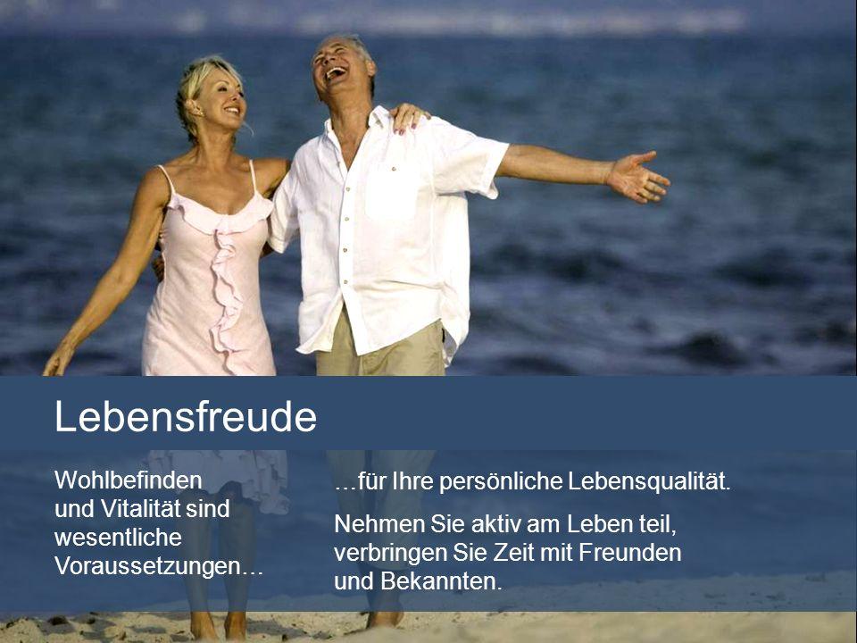 Lebensfreude …für Ihre persönliche Lebensqualität. Nehmen Sie aktiv am Leben teil, verbringen Sie Zeit mit Freunden und Bekannten. Wohlbefinden und Vi