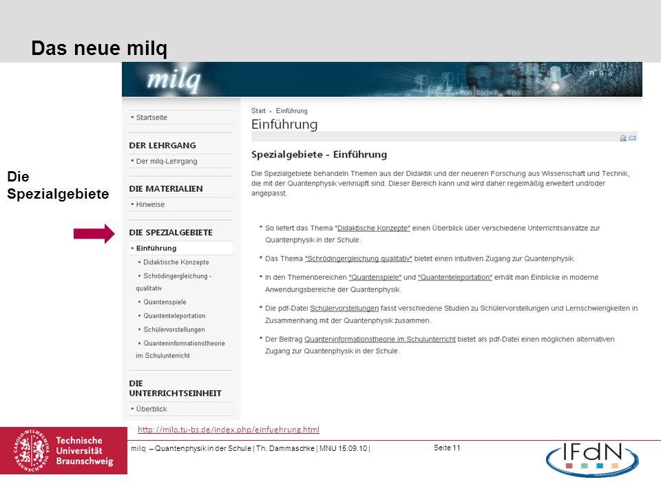 Seite 11 Das neue milq milq – Quantenphysik in der Schule | Th. Dammaschke | MNU 15.09.10 | http://milq.tu-bs.de/index.php/einfuehrung.html Die Spezia
