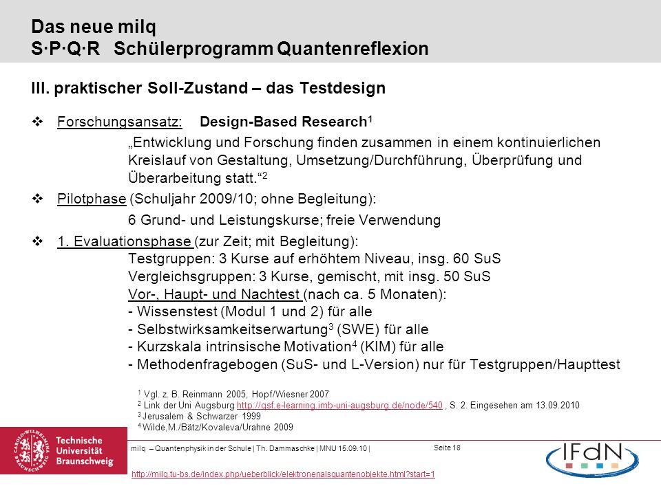 Seite 18 Das neue milq S·P·Q·R Schülerprogramm Quantenreflexion III. praktischer Soll-Zustand – das Testdesign Forschungsansatz: Design-Based Research