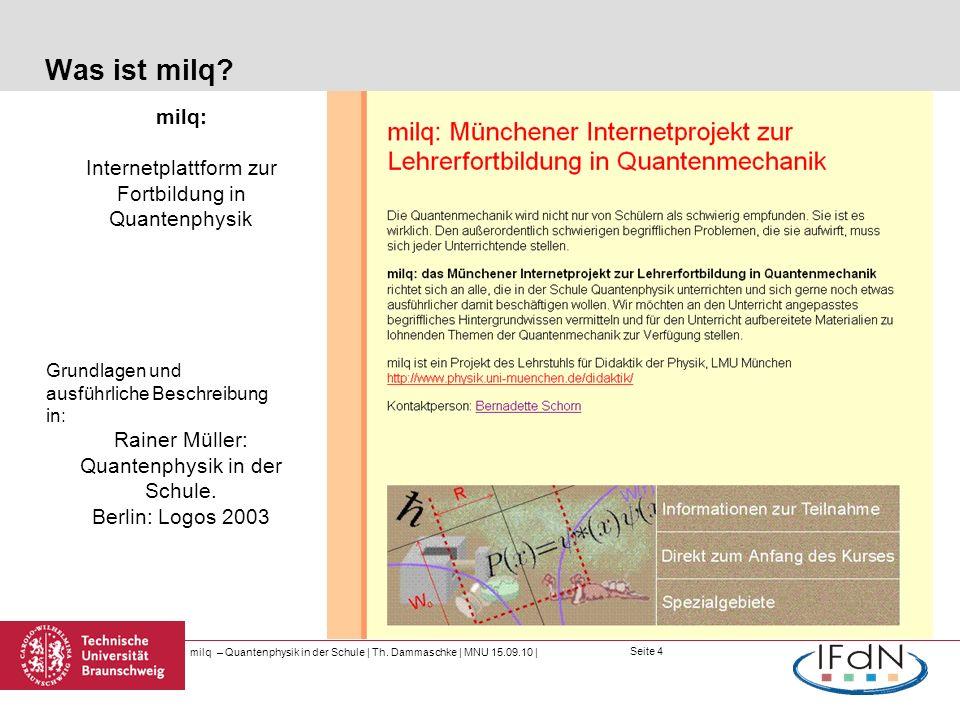 Seite 4 Was ist milq? milq: Internetplattform zur Fortbildung in Quantenphysik Grundlagen und ausführliche Beschreibung in: Rainer Müller: Quantenphys