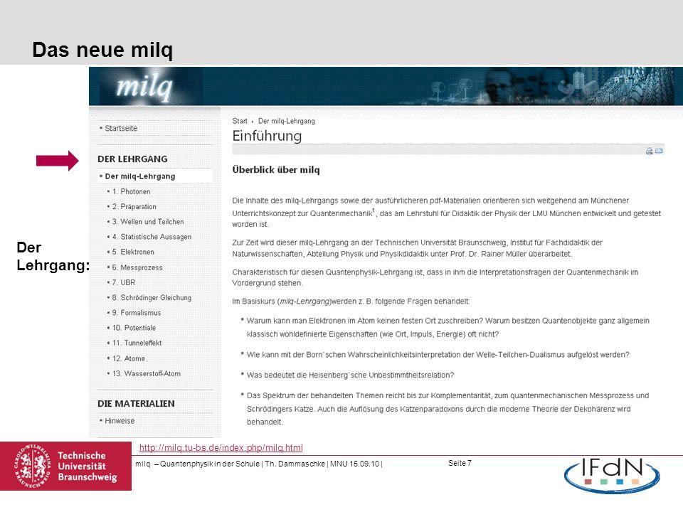 Seite 7 Das neue milq milq – Quantenphysik in der Schule | Th. Dammaschke | MNU 15.09.10 | http://milq.tu-bs.de/index.php/milq.html Der Lehrgang: