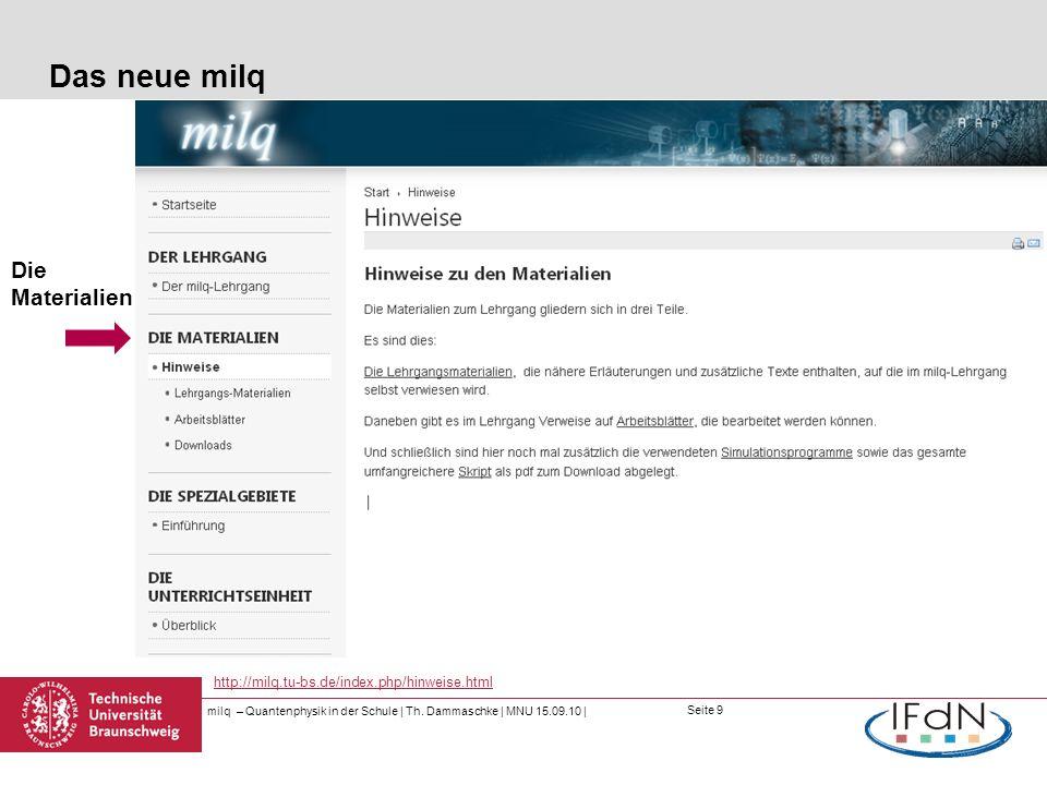 Seite 9 Das neue milq milq – Quantenphysik in der Schule | Th. Dammaschke | MNU 15.09.10 | http://milq.tu-bs.de/index.php/hinweise.html Die Materialie