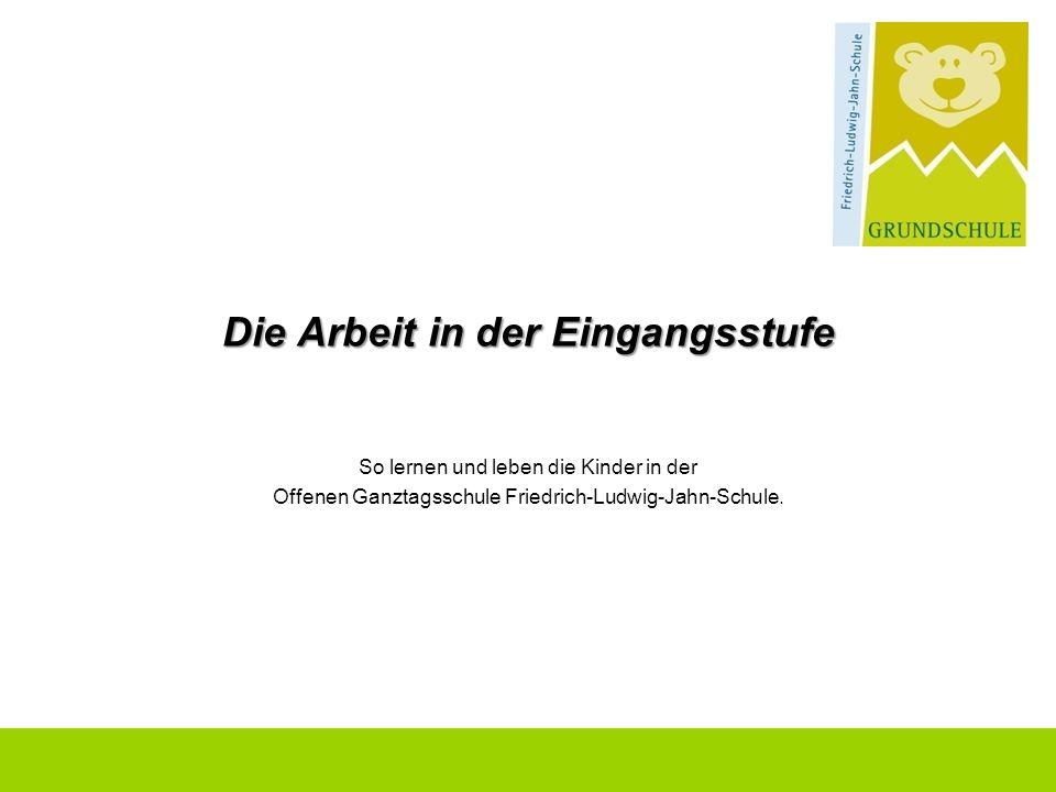 Die Arbeit in der Eingangsstufe So lernen und leben die Kinder in der Offenen Ganztagsschule Friedrich-Ludwig-Jahn-Schule.