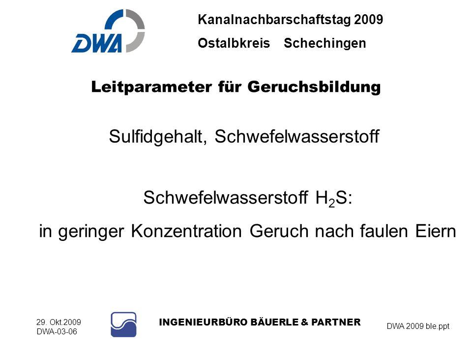 Kanalnachbarschaftstag 2009 Ostalbkreis Schechingen DWA 2009 ble.ppt 29. Okt.2009 DWA-03-06 INGENIEURBÜRO BÄUERLE & PARTNER Leitparameter für Geruchsb