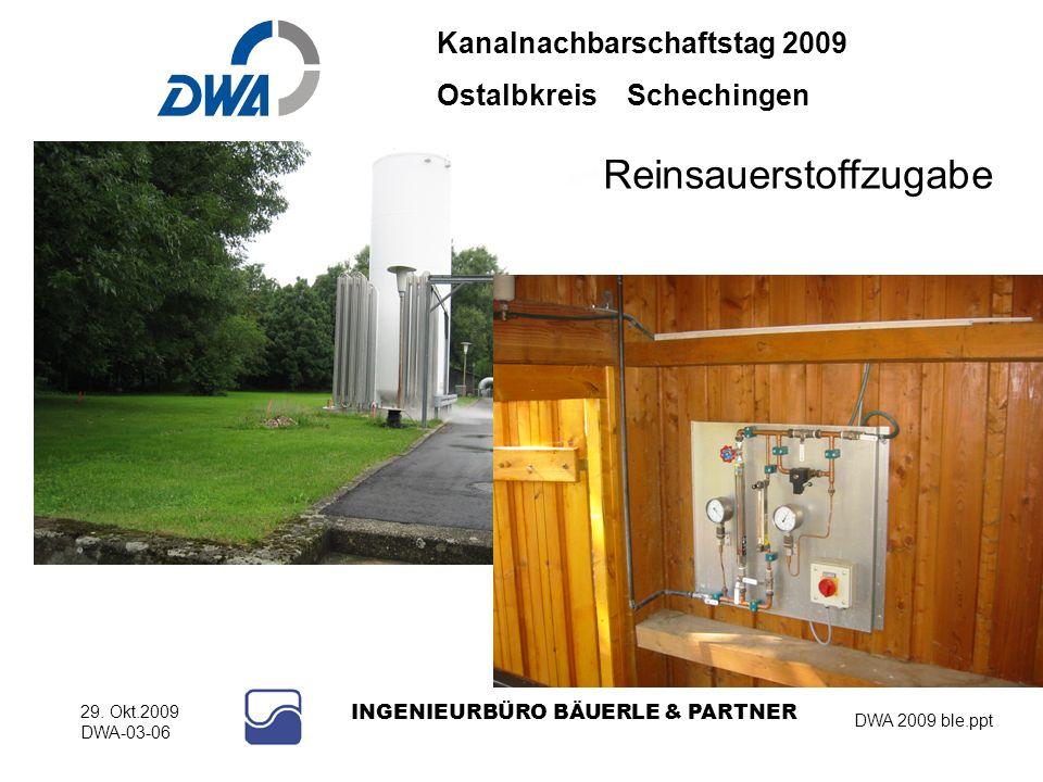 Kanalnachbarschaftstag 2009 Ostalbkreis Schechingen DWA 2009 ble.ppt 29. Okt.2009 DWA-03-06 INGENIEURBÜRO BÄUERLE & PARTNER Reinsauerstoffzugabe