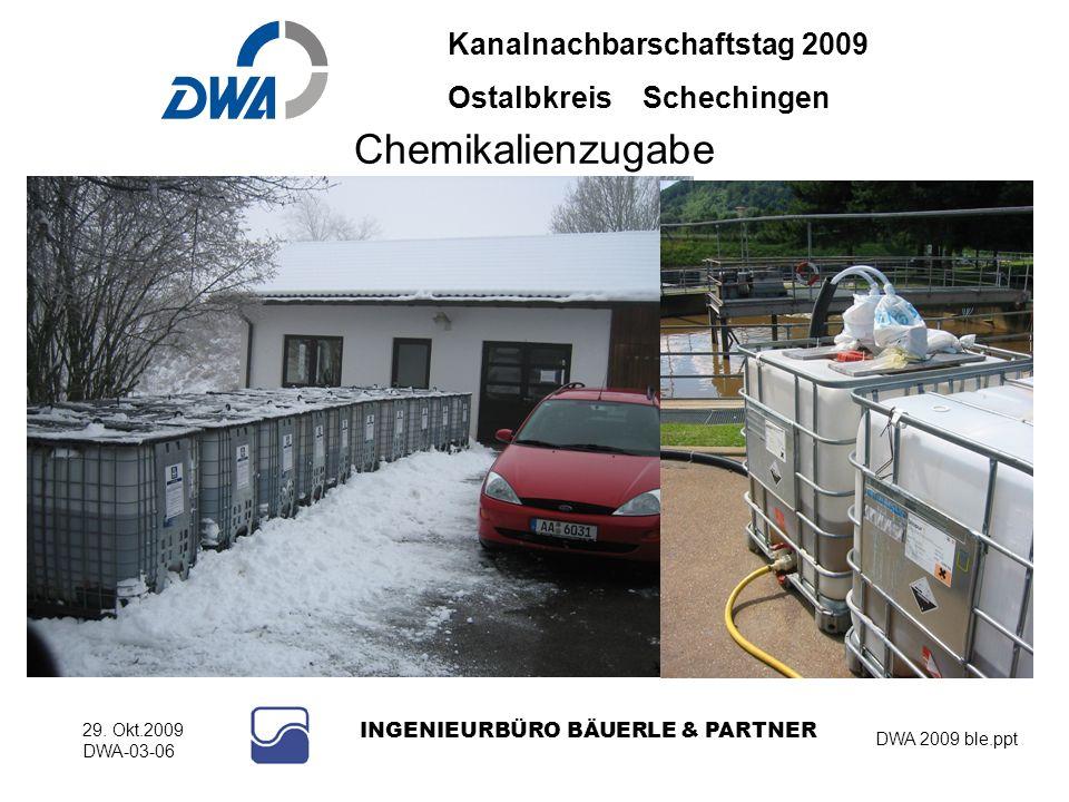 Kanalnachbarschaftstag 2009 Ostalbkreis Schechingen DWA 2009 ble.ppt 29. Okt.2009 DWA-03-06 INGENIEURBÜRO BÄUERLE & PARTNER Chemikalienzugabe