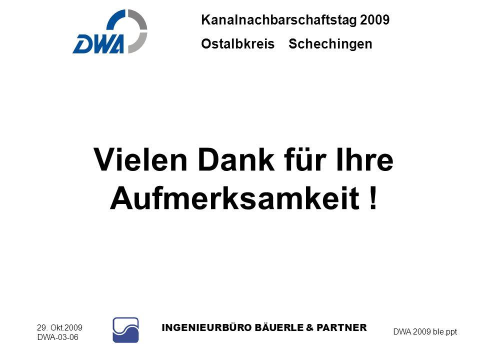Kanalnachbarschaftstag 2009 Ostalbkreis Schechingen DWA 2009 ble.ppt 29. Okt.2009 DWA-03-06 INGENIEURBÜRO BÄUERLE & PARTNER Vielen Dank für Ihre Aufme