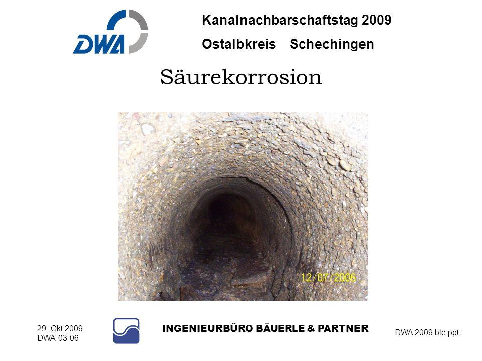 Kanalnachbarschaftstag 2009 Ostalbkreis Schechingen DWA 2009 ble.ppt 29. Okt.2009 DWA-03-06 INGENIEURBÜRO BÄUERLE & PARTNER Säurekorrosion