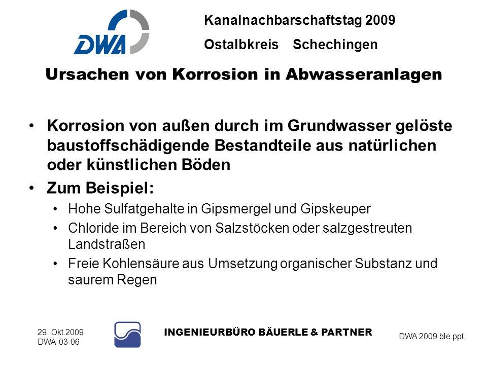 Kanalnachbarschaftstag 2009 Ostalbkreis Schechingen DWA 2009 ble.ppt 29. Okt.2009 DWA-03-06 INGENIEURBÜRO BÄUERLE & PARTNER Ursachen von Korrosion in