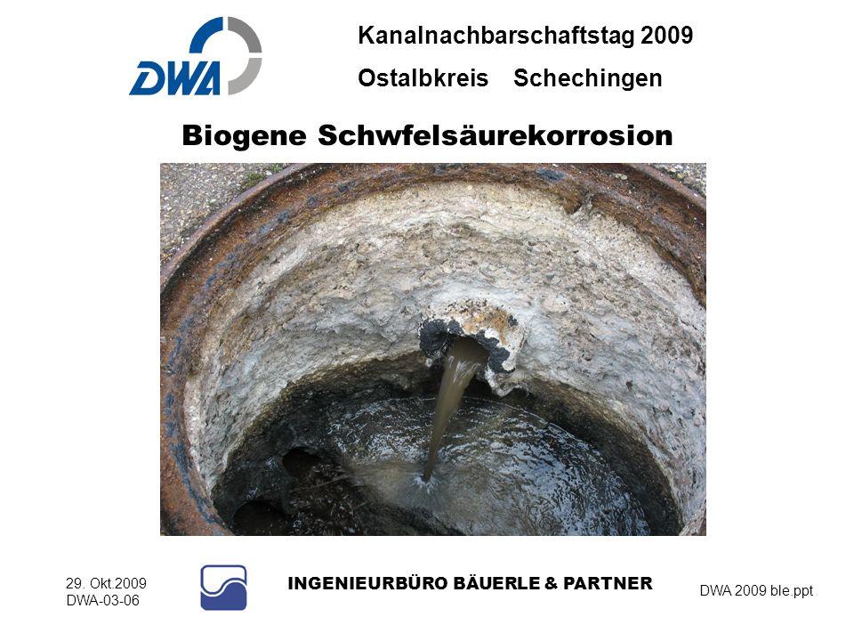 Kanalnachbarschaftstag 2009 Ostalbkreis Schechingen DWA 2009 ble.ppt 29. Okt.2009 DWA-03-06 INGENIEURBÜRO BÄUERLE & PARTNER Biogene Schwfelsäurekorros