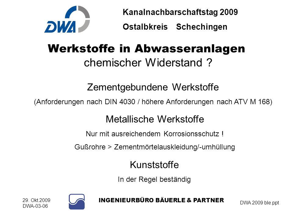Kanalnachbarschaftstag 2009 Ostalbkreis Schechingen DWA 2009 ble.ppt 29. Okt.2009 DWA-03-06 INGENIEURBÜRO BÄUERLE & PARTNER Werkstoffe in Abwasseranla