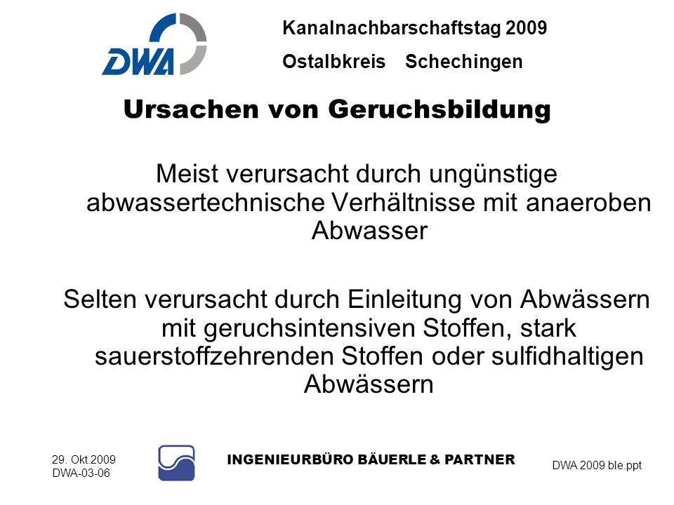 Kanalnachbarschaftstag 2009 Ostalbkreis Schechingen DWA 2009 ble.ppt 29. Okt.2009 DWA-03-06 INGENIEURBÜRO BÄUERLE & PARTNER Ursachen von Geruchsbildun