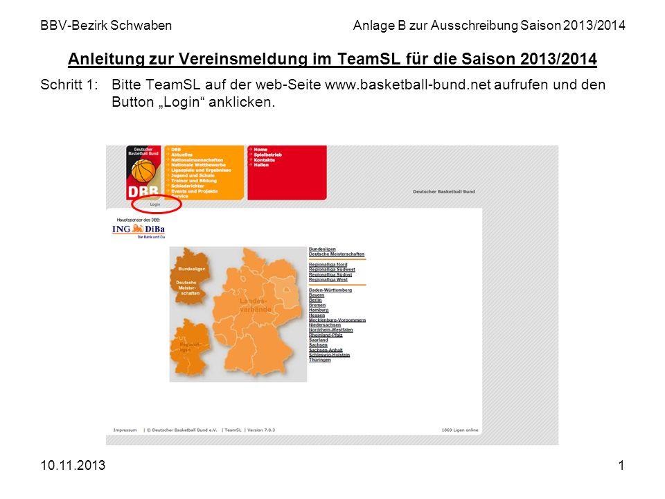 10.11.20131 BBV-Bezirk SchwabenAnlage B zur Ausschreibung Saison 2013/2014 Anleitung zur Vereinsmeldung im TeamSL für die Saison 2013/2014 Schritt 1:B