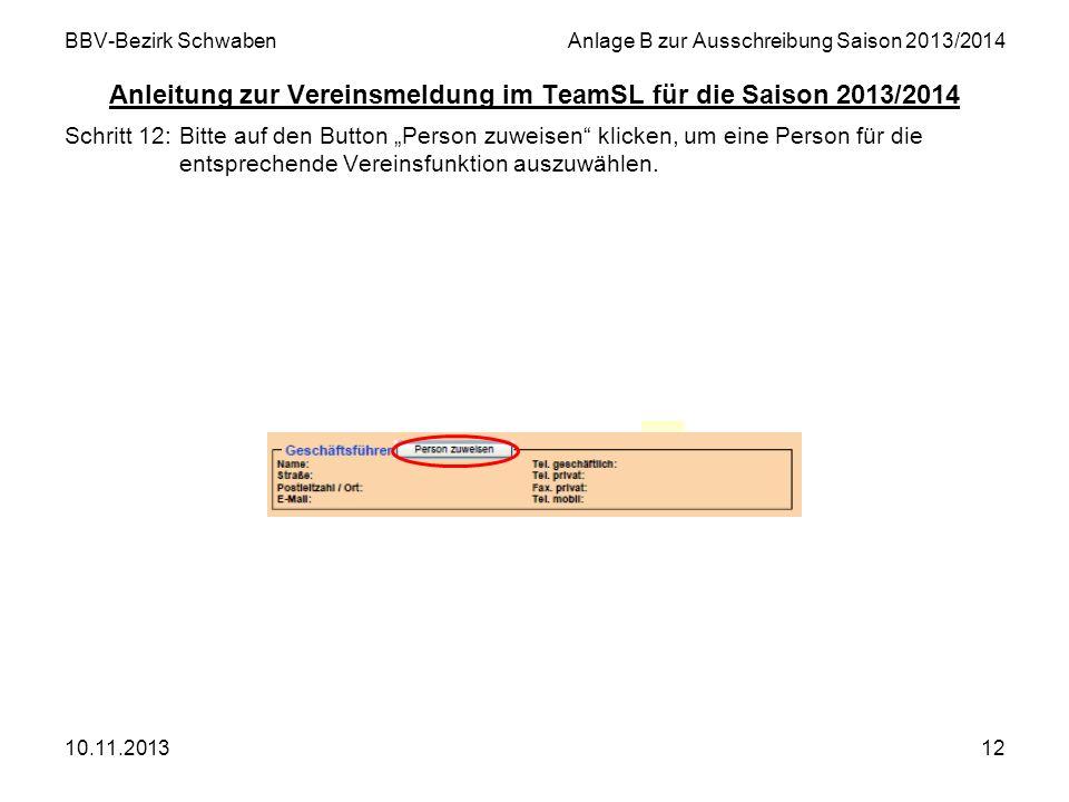 10.11.201312 BBV-Bezirk SchwabenAnlage B zur Ausschreibung Saison 2013/2014 Anleitung zur Vereinsmeldung im TeamSL für die Saison 2013/2014 Schritt 12