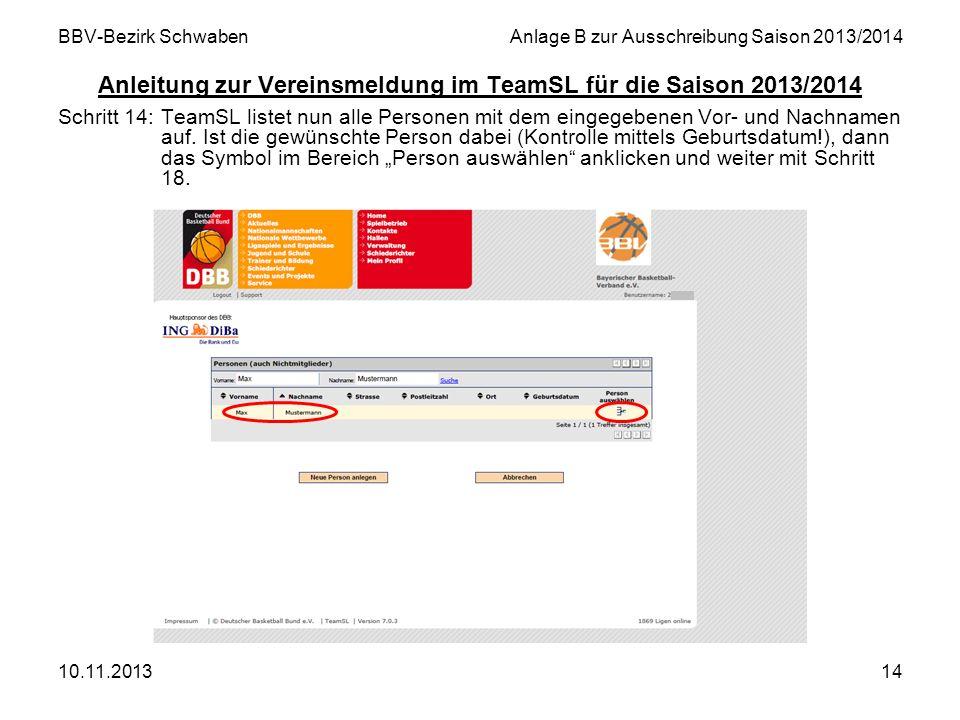 10.11.201314 BBV-Bezirk SchwabenAnlage B zur Ausschreibung Saison 2013/2014 Anleitung zur Vereinsmeldung im TeamSL für die Saison 2013/2014 Schritt 14