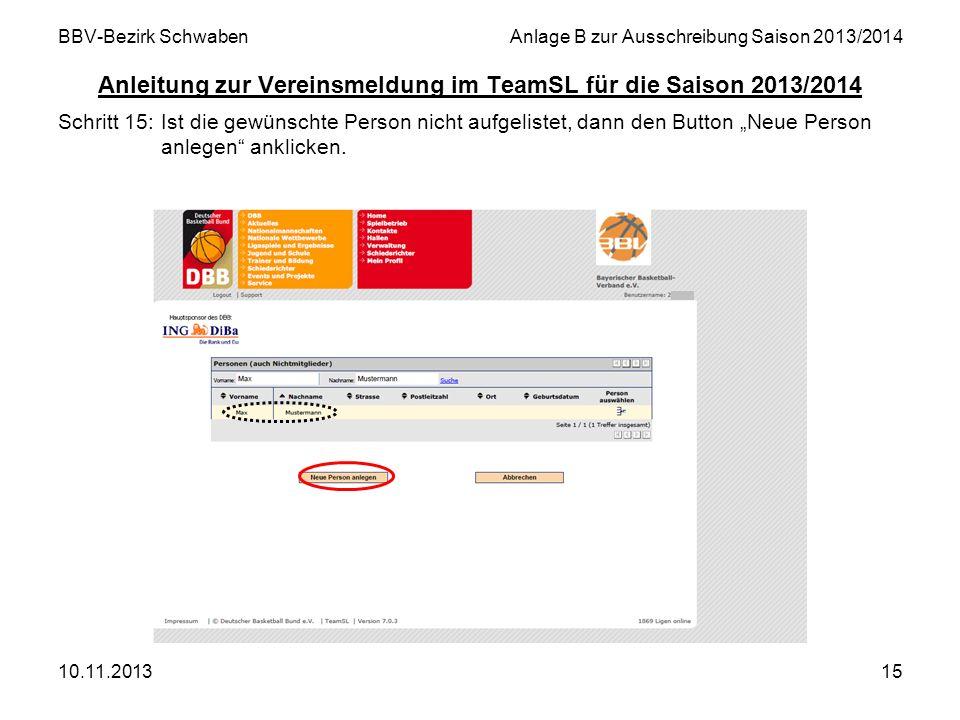 10.11.201315 BBV-Bezirk SchwabenAnlage B zur Ausschreibung Saison 2013/2014 Anleitung zur Vereinsmeldung im TeamSL für die Saison 2013/2014 Schritt 15