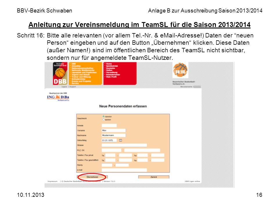 10.11.201316 BBV-Bezirk SchwabenAnlage B zur Ausschreibung Saison 2013/2014 Anleitung zur Vereinsmeldung im TeamSL für die Saison 2013/2014 Schritt 16