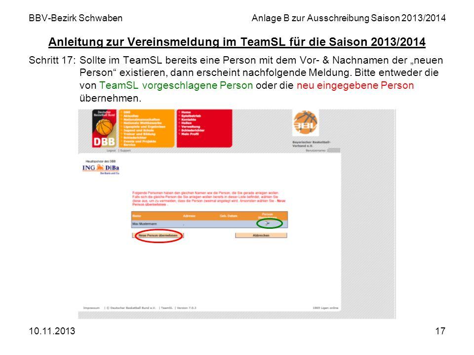 10.11.201317 BBV-Bezirk SchwabenAnlage B zur Ausschreibung Saison 2013/2014 Anleitung zur Vereinsmeldung im TeamSL für die Saison 2013/2014 Schritt 17